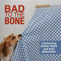 Bad to the Bone; Celebrating Good Times and Bad Behavior