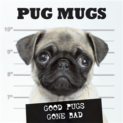 Pug Mugs; Good Pugs Gone Bad
