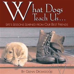 What Dogs Teach Us; Life's Lessons Learned from Our Best Friends