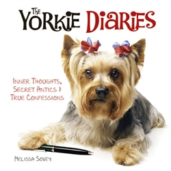 The Yorkie Diaries; Inner Thoughts, Secret Antics & True Confessions