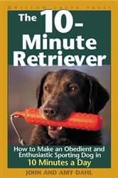 The 10-Minute Retriever; How to Make and Obedient and Enthusiastic Gun Dog in Minutes a Day
