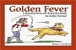 Golden Fever; A Rollicking Romp with Everyone's Buddy, the Golden Retriever