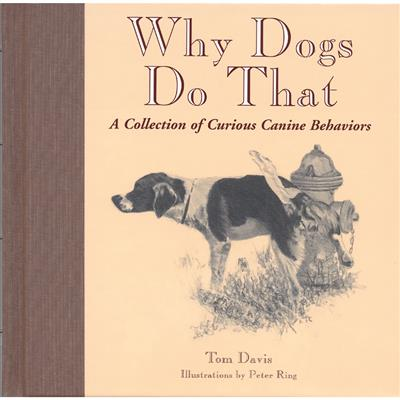 Why Dogs Do That. A Collection of Curious Canine Behaviors