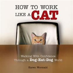 How To Work Like A Cat; Walking With Confidence Through A Dog-Eat-Dog World