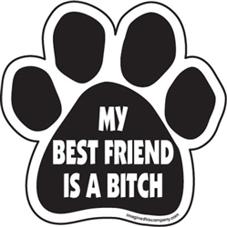 My best friend is a bitch Paw Magnets