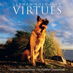 German Shepherd Virtues; Lessons Learned From Our Faithful Companion