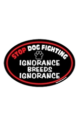 "Stop Dog Fighting ""Ignorance Breeds Ignorance"" Oval Magnets"
