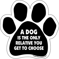 A Dog is the Only Relative You Get to Choose Paw Magnets