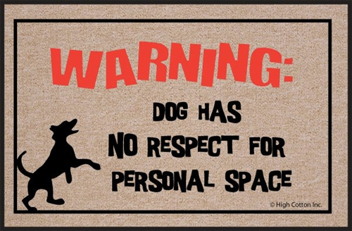 Warning...  Dog Has No Respect For Personal Space  - Doormat