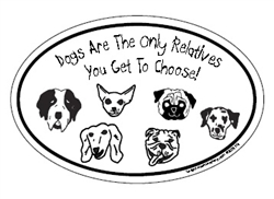 Dogs Are The Only Relatives You Get To Choose! Oval
