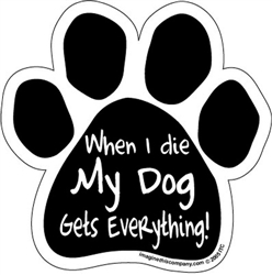 When I Die My Dog Gets Everything! Paw Magnets