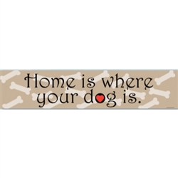 Woods of Wisdom - Home is where your dog is.