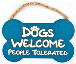 "9.5"" x 7.5"" Bone Shape Sign - Dogs Welcome People Tolerated"
