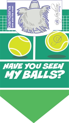 Dog Bandana Have You Seen My Balls?  (2 PACK)