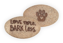 Love More Bark Less Pawsitive Stone