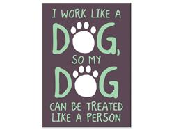 I Work Like A Dog... Indoor Magnet