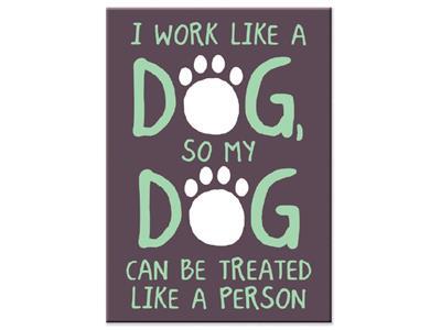 I Work Like A Dog... Indoor Magnet
