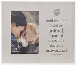 "Until One Has Loved An Animal, 9.5"" x 8"" Vertical Picture Frame"