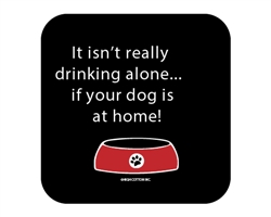 It Isn't Really Drinking Alone...Coaster