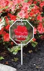 "Don't Tiptoe on the Tulips Garden Sign 8"" x 8"""
